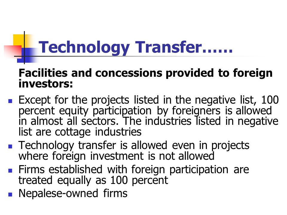 Technology Transfer…… Facilities and concessions provided to foreign investors: Except for the projects listed in the negative list, 100 percent equity participation by foreigners is allowed in almost all sectors.