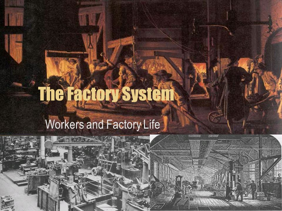 The Factory System Workers and Factory Life