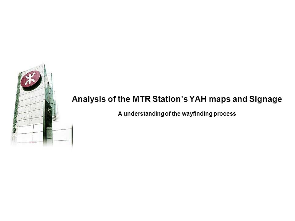 A understanding of the wayfinding process Analysis of the MTR Station's YAH maps and Signage
