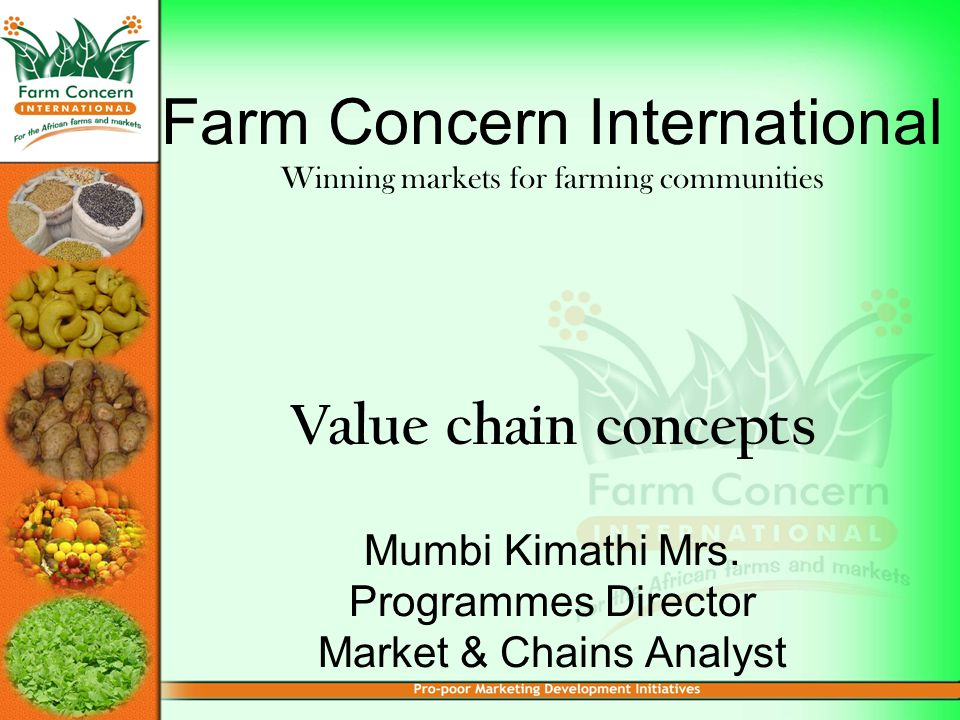 Farm Concern International Winning markets for farming communities Value chain concepts Mumbi Kimathi Mrs.