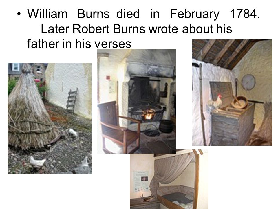William Burns died in February 1784. Later Robert Burns wrote about his father in his verses