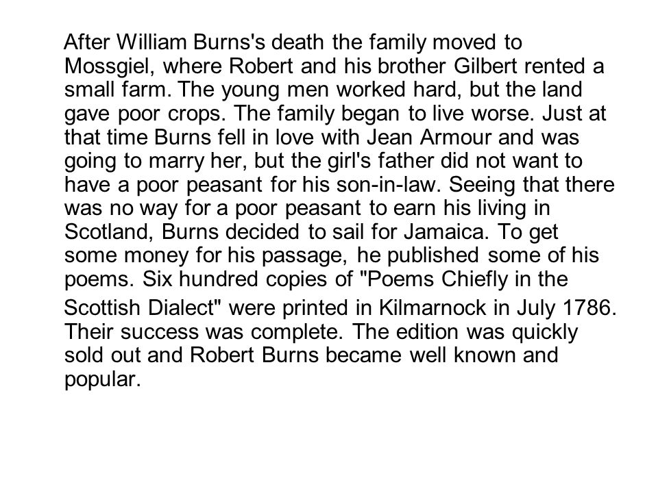 The Scottish people love Robert Burns and every year on the 25-th of January they celebrate his birthday.