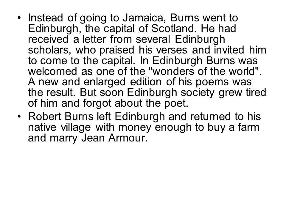 Though Burns s poems were very popular, he always remained poor.