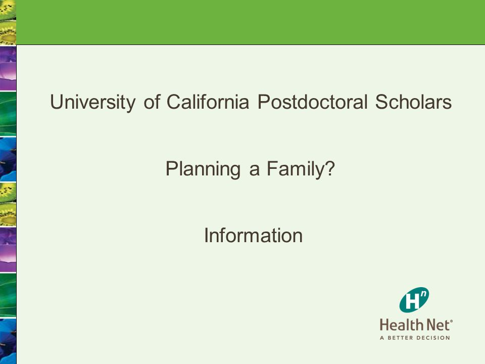 1 University of California Postdoctoral Scholars Planning a Family Information