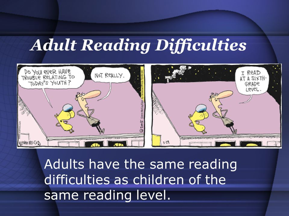 Adults have the same reading difficulties as children of the same reading level.