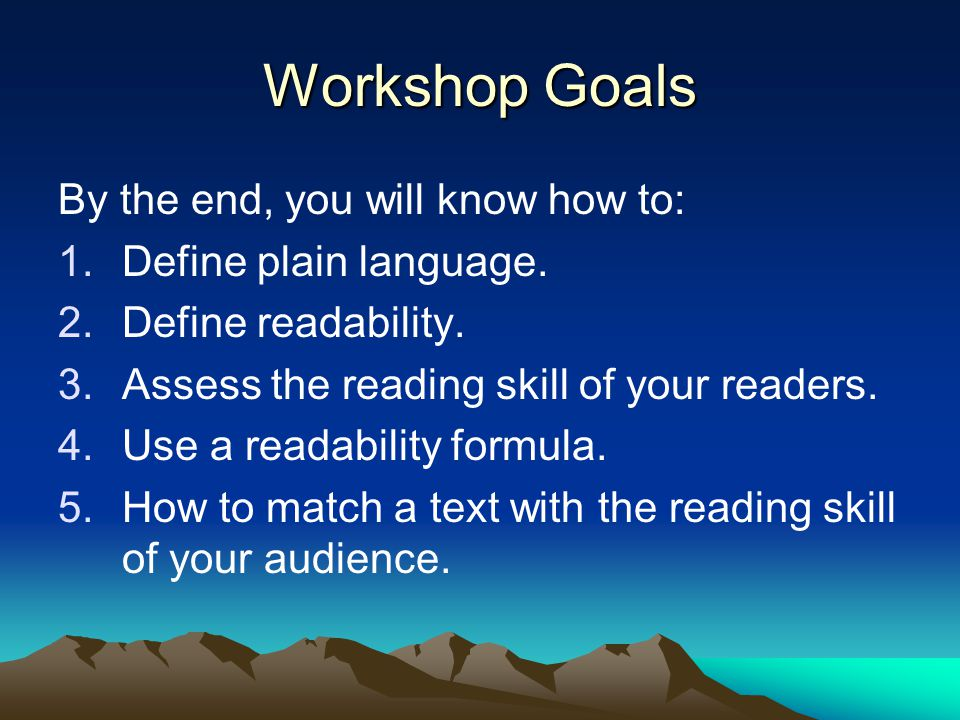 Workshop Goals By the end, you will know how to: 1.Define plain language.