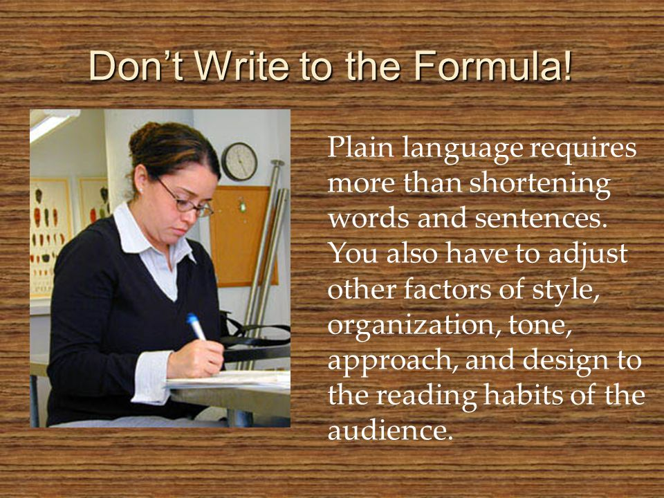 Don't Write to the Formula. Plain language requires more than shortening words and sentences.