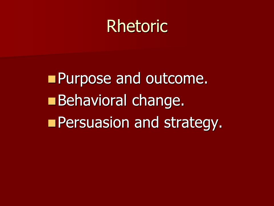 Rhetoric Purpose and outcome. Purpose and outcome.