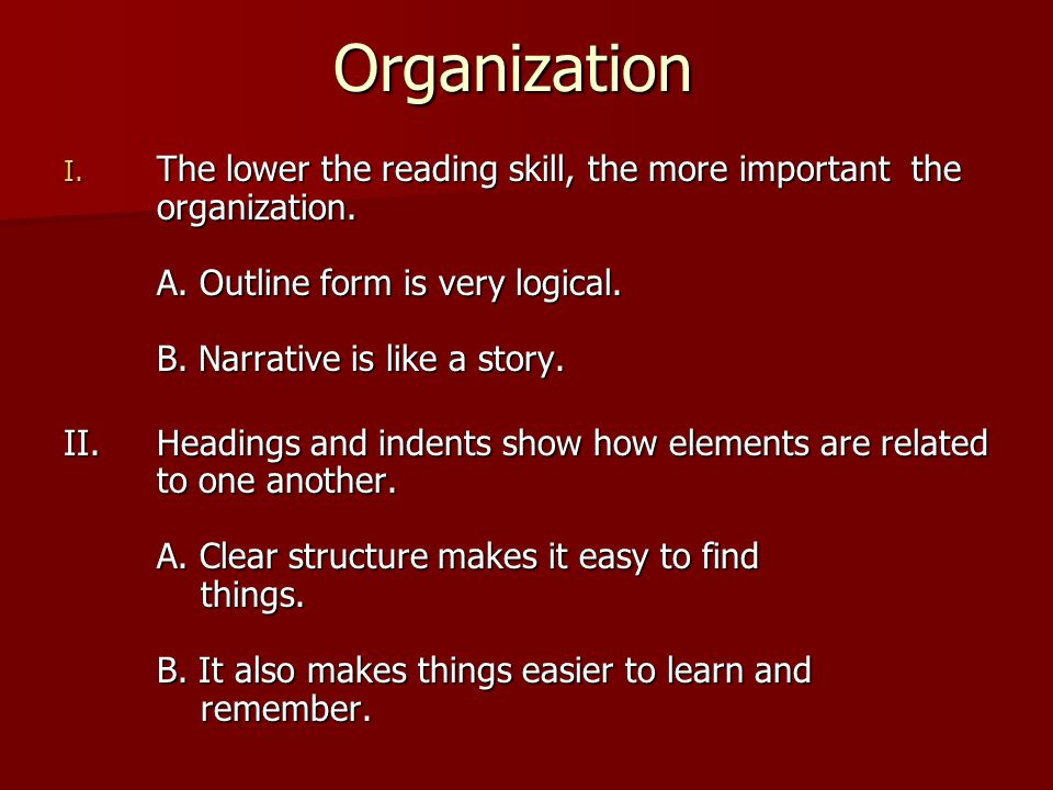 Organization I. The lower the reading skill, the more important the organization.
