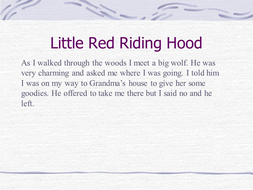 Little Red Riding Hood Hi, My name is Red Riding Hood, Red for Short.