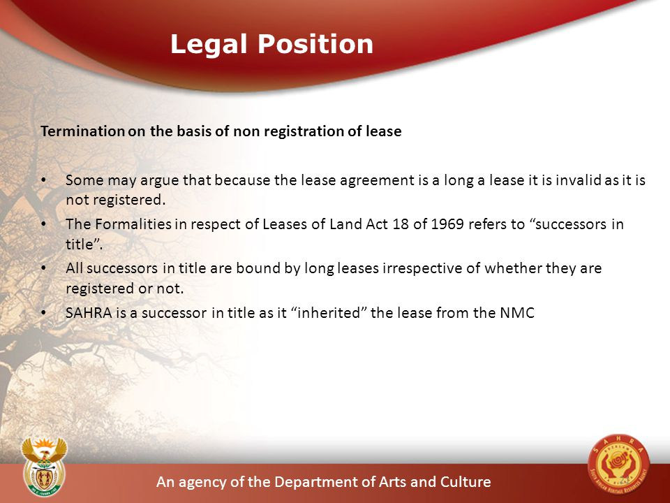 An agency of the Department of Arts and Culture Termination on the basis of non registration of lease Some may argue that because the lease agreement is a long a lease it is invalid as it is not registered.