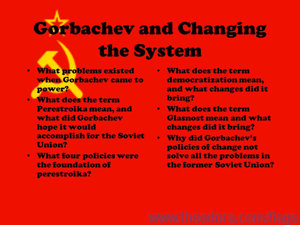 Gorbachev and Changing the System What problems existed when Gorbachev came to power.