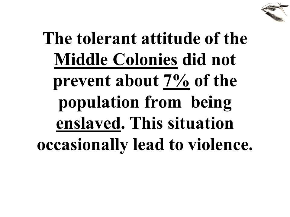 The tolerant attitude of the Middle Colonies did not prevent about 7% of the population from being enslaved.