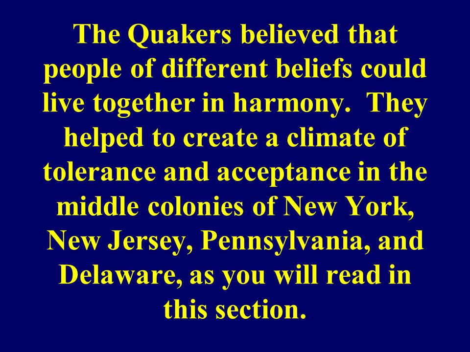 The Quakers believed that people of different beliefs could live together in harmony.