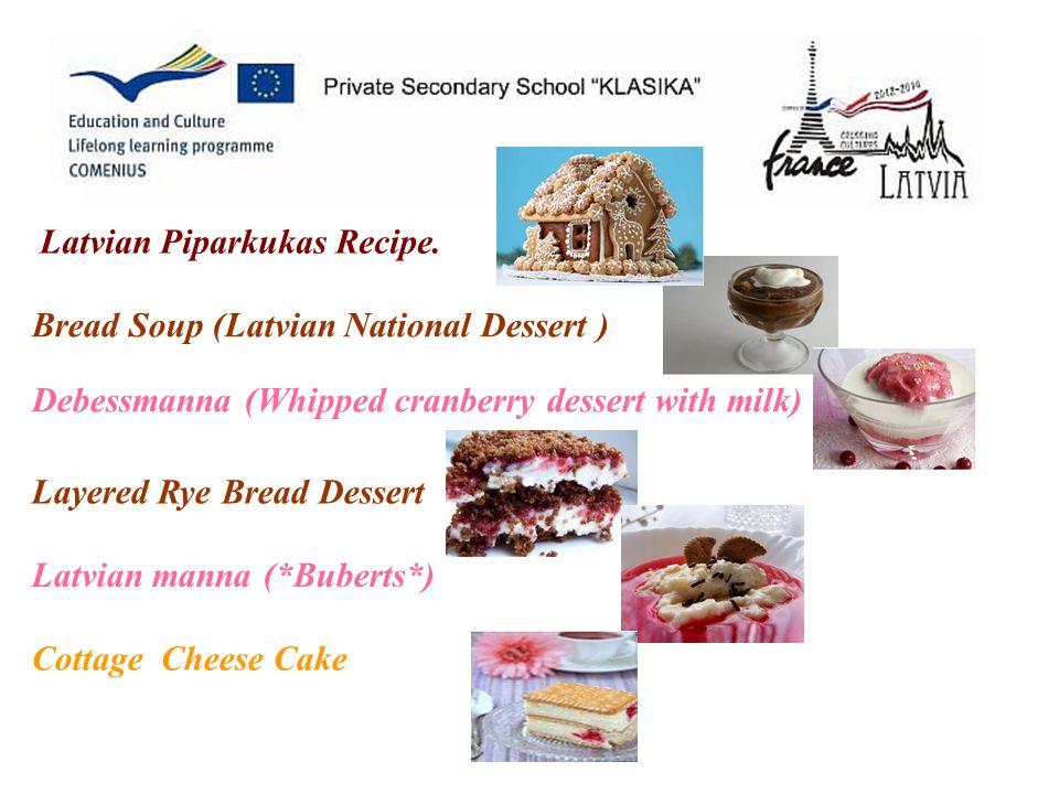 Latvian Piparkukas Recipe. Bread Soup (Latvian National Dessert ) Debessmanna (Whipped cranberry dessert with milk) Layered Rye Bread Dessert Latvian