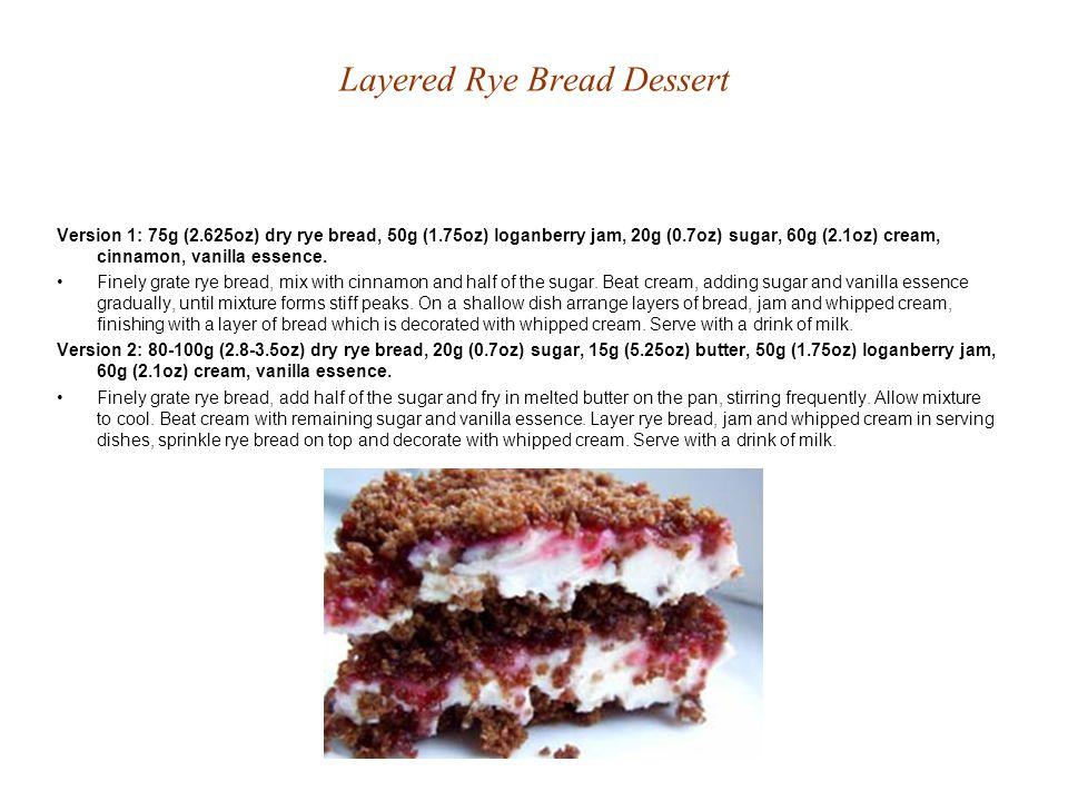Layered Rye Bread Dessert Version 1: 75g (2.625oz) dry rye bread, 50g (1.75oz) loganberry jam, 20g (0.7oz) sugar, 60g (2.1oz) cream, cinnamon, vanilla