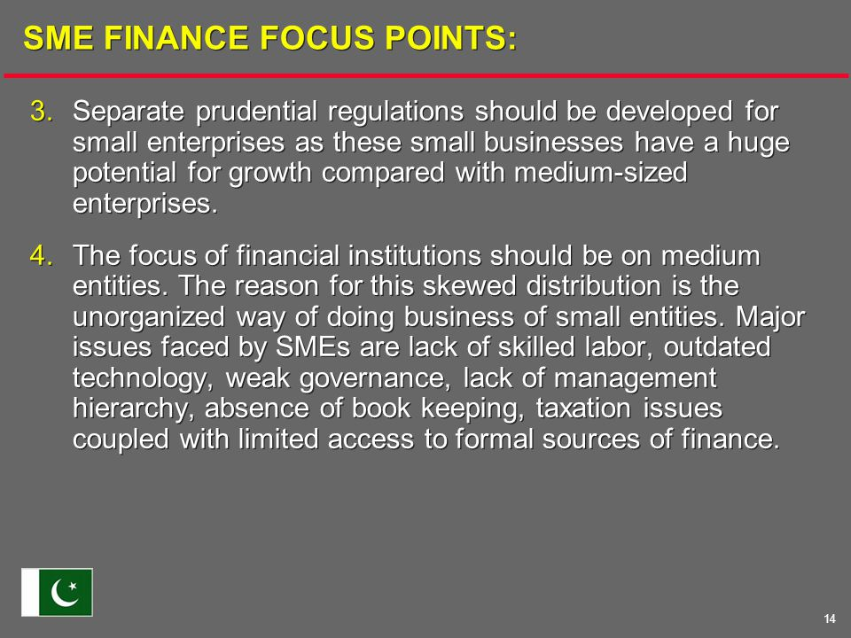 14 SME FINANCE FOCUS POINTS: 3.Separate prudential regulations should be developed for small enterprises as these small businesses have a huge potential for growth compared with medium-sized enterprises.