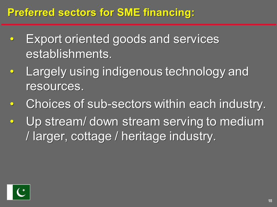 18 Preferred sectors for SME financing: Export oriented goods and services establishments.
