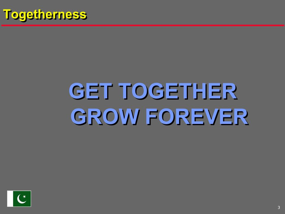 3 Togetherness GET TOGETHER GROW FOREVER