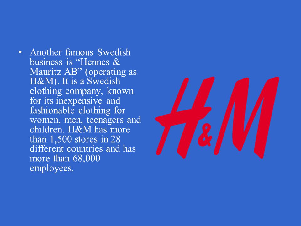 Another famous Swedish business is Hennes & Mauritz AB (operating as H&M).