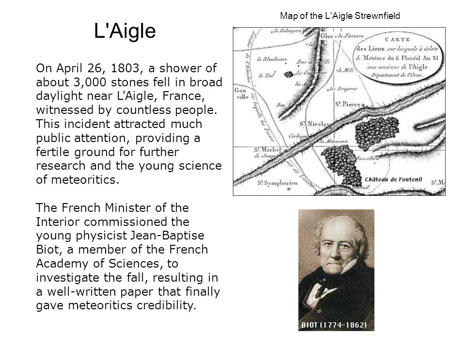On April 26, 1803, a shower of about 3,000 stones fell in broad daylight near L Aigle, France, witnessed by countless people.
