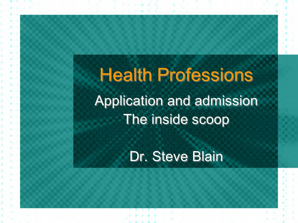 Health Professions Application and admission The inside scoop Dr.