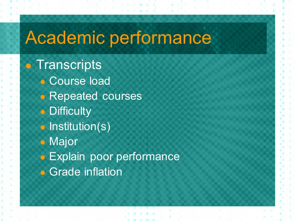 Academic performance Transcripts Course load Repeated courses Difficulty Institution(s) Major Explain poor performance Grade inflation
