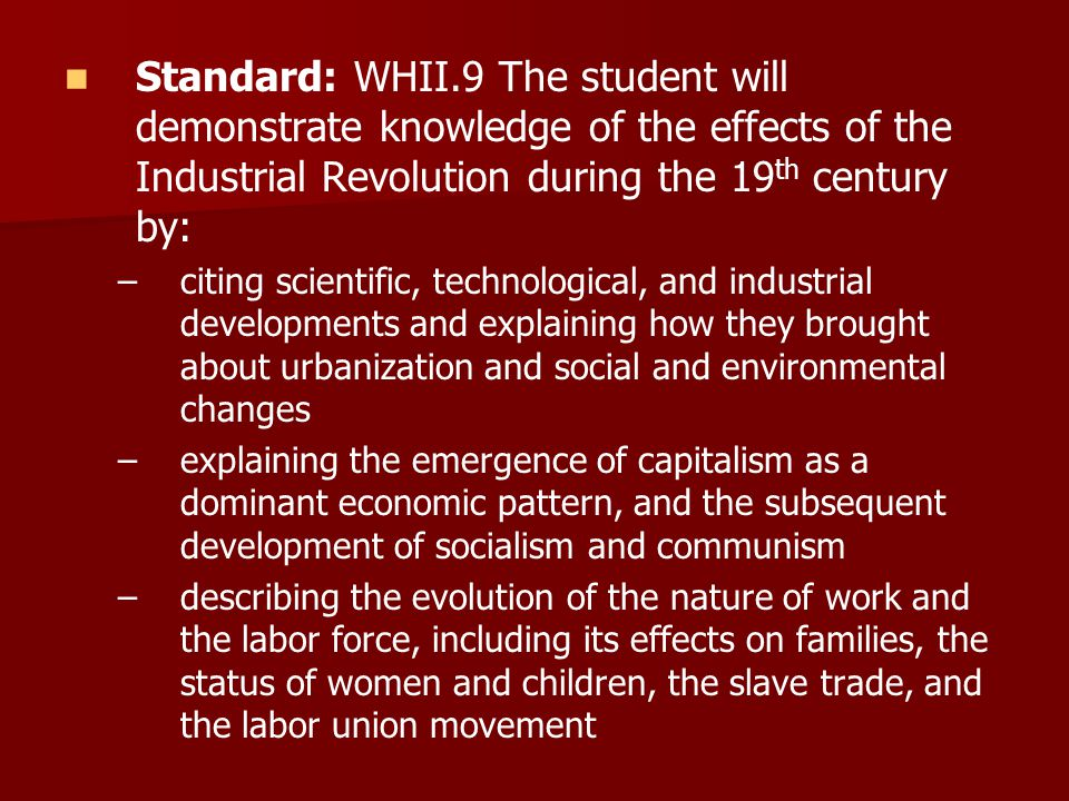 The Industrial Revolution was a period from the 18th to the 19th century where major changes in agriculture, manufacturing, mining, transportation, and technology had a profound effect on the socioeconomic and cultural conditions of the timessocioeconomic cultural Industrialization: a shift from an agricultural (farming) economy to one based on industry (manufacturing)