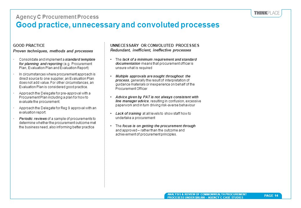 PAGE 14 ANALYSIS & REVIEW OF COMMONWEALTH PROCUREMENT PROCESESS UNDER $80,000 – AGENCY C CASE STUDIES Agency C Procurement Process Good practice, unne