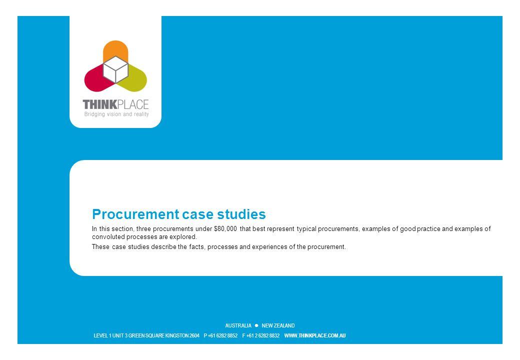 LEVEL 1 UNIT 3 GREEN SQUARE KINGSTON 2604 P +61 6282 8852 F +61 2 6282 8832 WWW.THINKPLACE.COM.AU AUSTRALIA NEW ZEALAND Procurement case studies In th