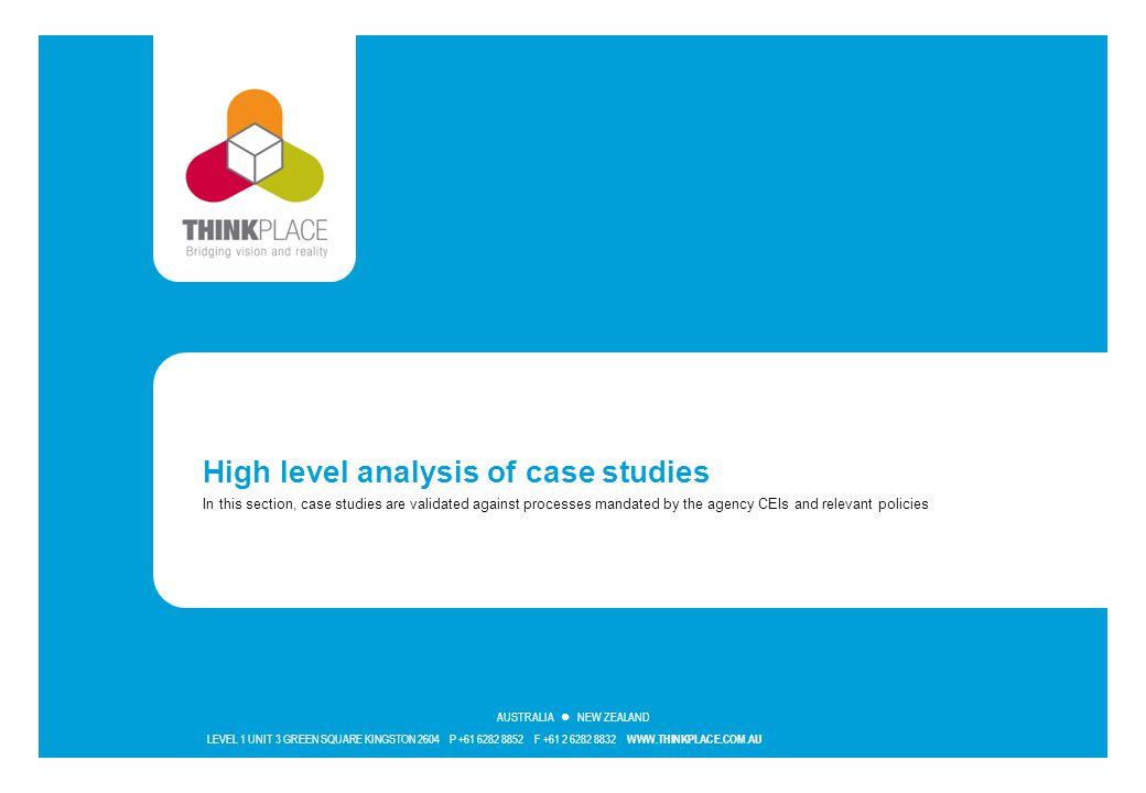 LEVEL 1 UNIT 3 GREEN SQUARE KINGSTON 2604 P +61 6282 8852 F +61 2 6282 8832 WWW.THINKPLACE.COM.AU AUSTRALIA NEW ZEALAND High level analysis of case st