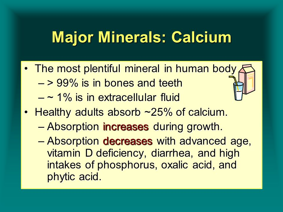 Major Minerals: Calcium The most plentiful mineral in human bodyThe most plentiful mineral in human body –> 99% is in bones and teeth –~ 1% is in extr