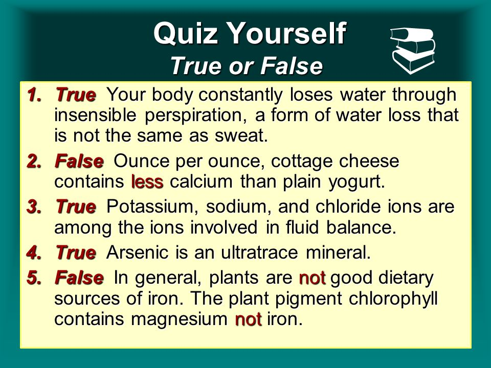 Quiz Yourself True or False Quiz Yourself True or False 1.True Your body constantly loses water through insensible perspiration, a form of water loss