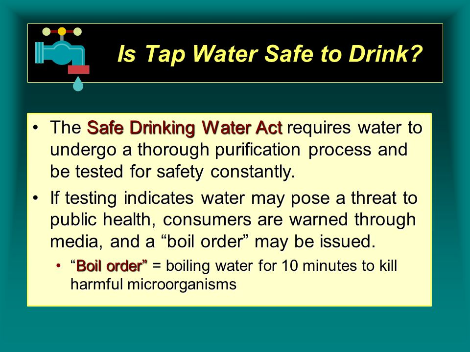 Is Tap Water Safe to Drink? The Safe Drinking Water Act requires water to undergo a thorough purification process and be tested for safety constantly.
