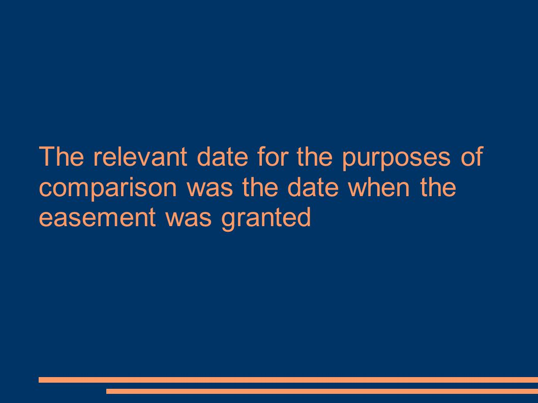 The relevant date for the purposes of comparison was the date when the easement was granted