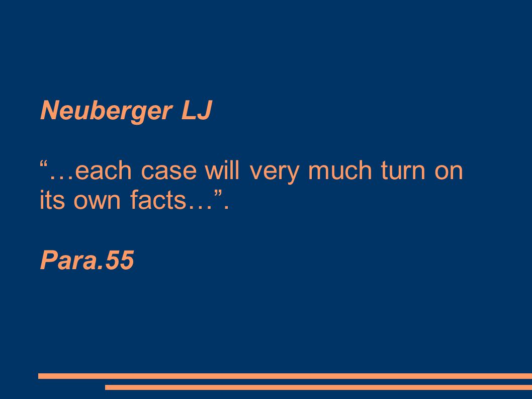 "Neuberger LJ ""…each case will very much turn on its own facts…"". Para.55"