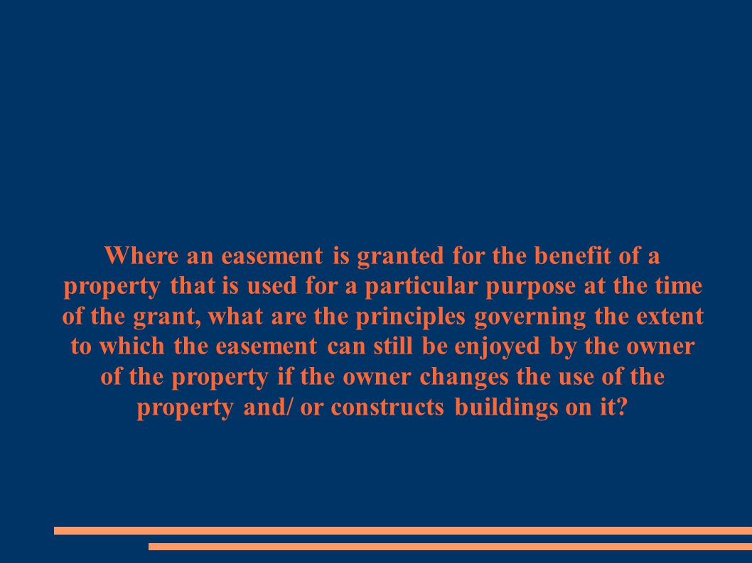 Where an easement is granted for the benefit of a property that is used for a particular purpose at the time of the grant, what are the principles gov