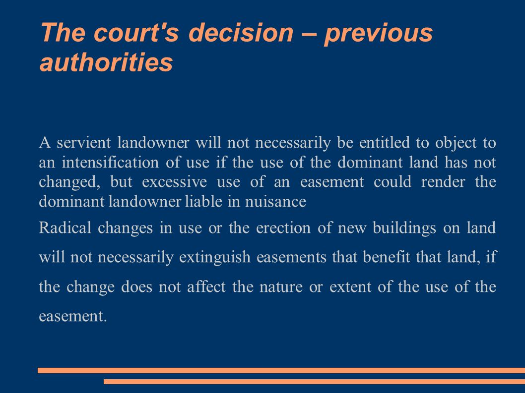 The court's decision – previous authorities A servient landowner will not necessarily be entitled to object to an intensification of use if the use of