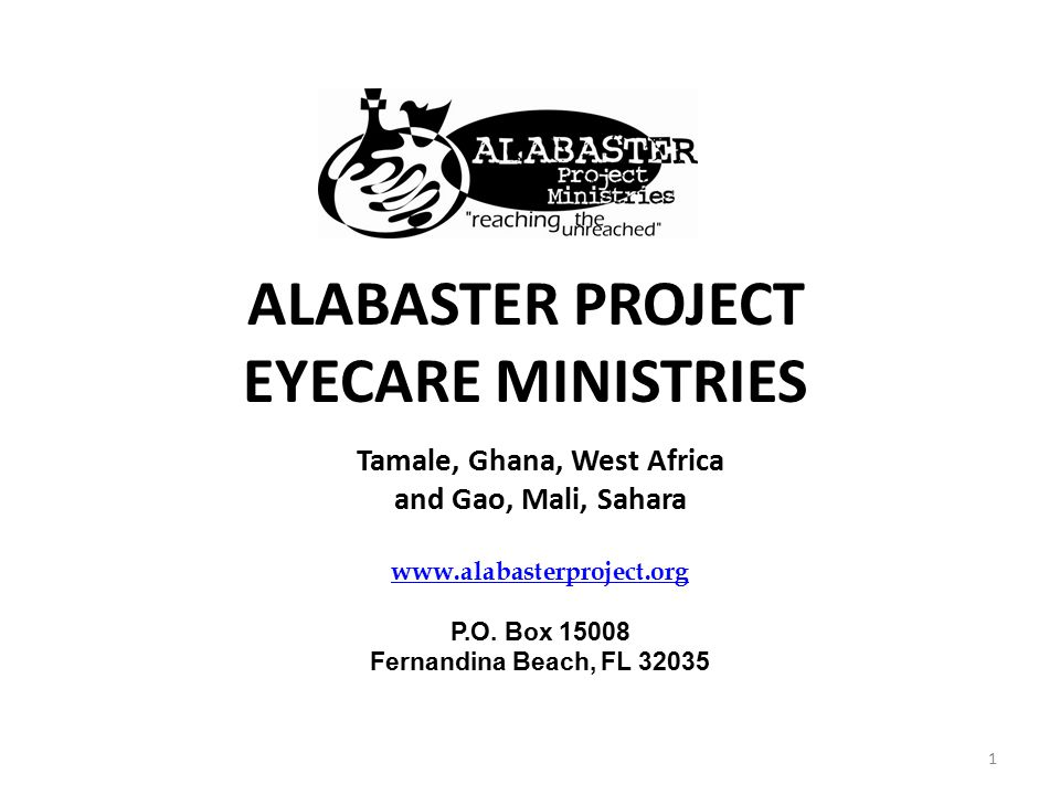 ALABASTER PROJECT EYECARE MINISTRIES Tamale, Ghana, West Africa and Gao, Mali, Sahara www.alabasterproject.org P.O. Box 15008 Fernandina Beach, FL 320