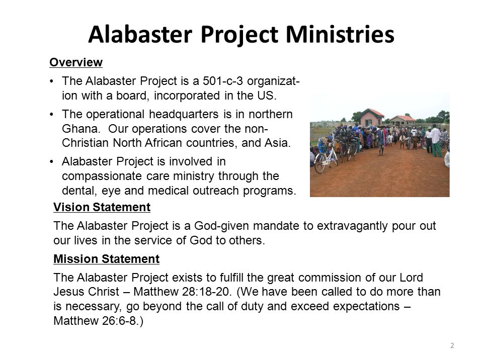 Alabaster Project Ministries Overview The Alabaster Project is a 501-c-3 organizat- ion with a board, incorporated in the US. The operational headquar
