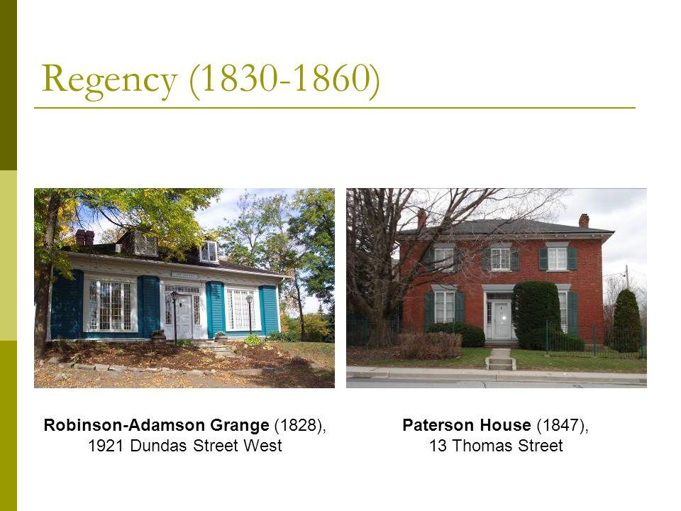 Regency (1830-1860) Robinson-Adamson Grange (1828), 1921 Dundas Street West Paterson House (1847), 13 Thomas Street