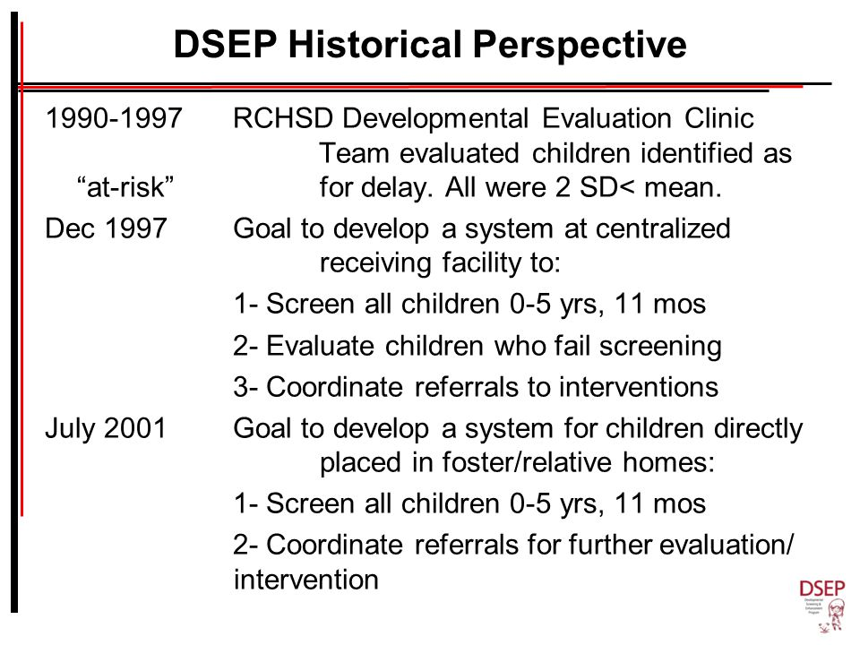 DSEP Historical Perspective 1990-1997 RCHSD Developmental Evaluation Clinic Team evaluated children identified as at-risk for delay.