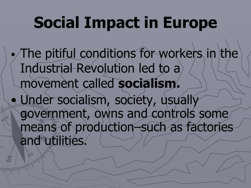 Social Impact in Europe Married men were now expected to support the family, and married women were to take care of the home and perform low-paying jo