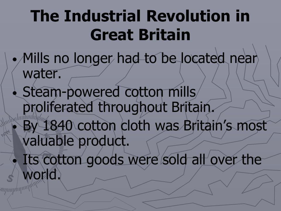 The Industrial Revolution in Great Britain The cotton industry became even more productive after the Scottish engineer James Watt improved the steam e