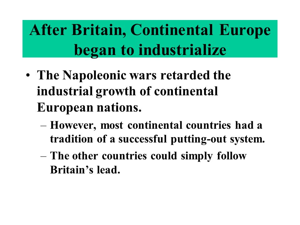 The Napoleonic wars retarded the industrial growth of continental European nations. –However, most continental countries had a tradition of a successf