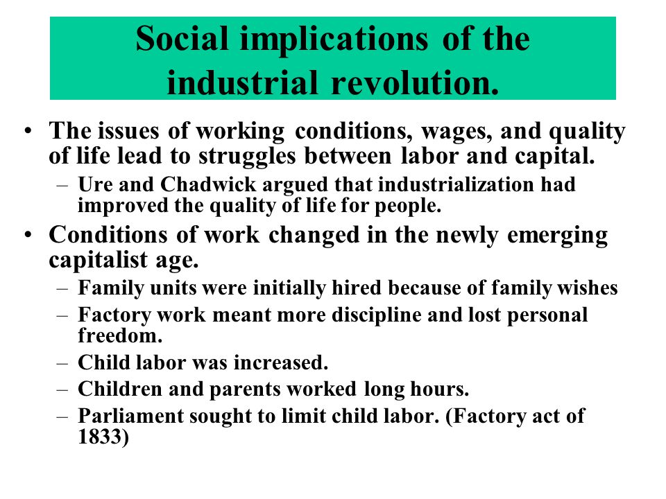 The issues of working conditions, wages, and quality of life lead to struggles between labor and capital. –Ure and Chadwick argued that industrializat