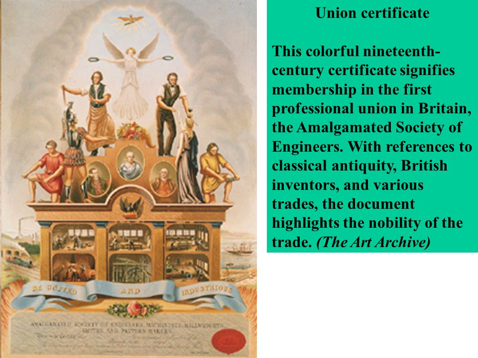 Union certificate This colorful nineteenth- century certificate signifies membership in the first professional union in Britain, the Amalgamated Socie