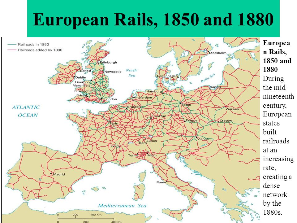 European Rails, 1850 and 1880 During the mid- nineteenth century, European states built railroads at an increasing rate, creating a dense network by t