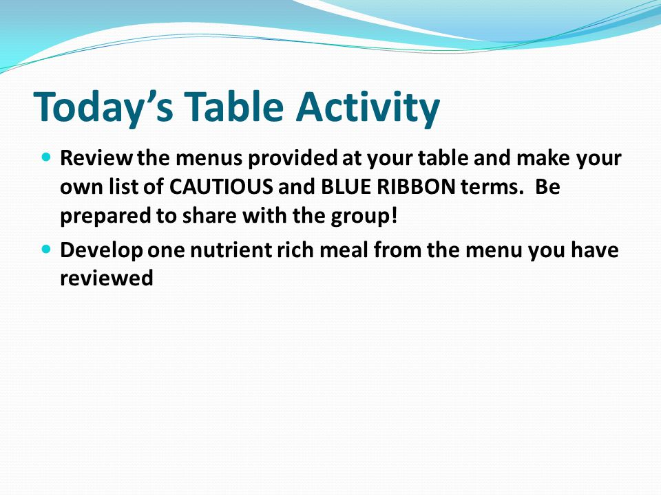 Today's Table Activity Review the menus provided at your table and make your own list of CAUTIOUS and BLUE RIBBON terms.