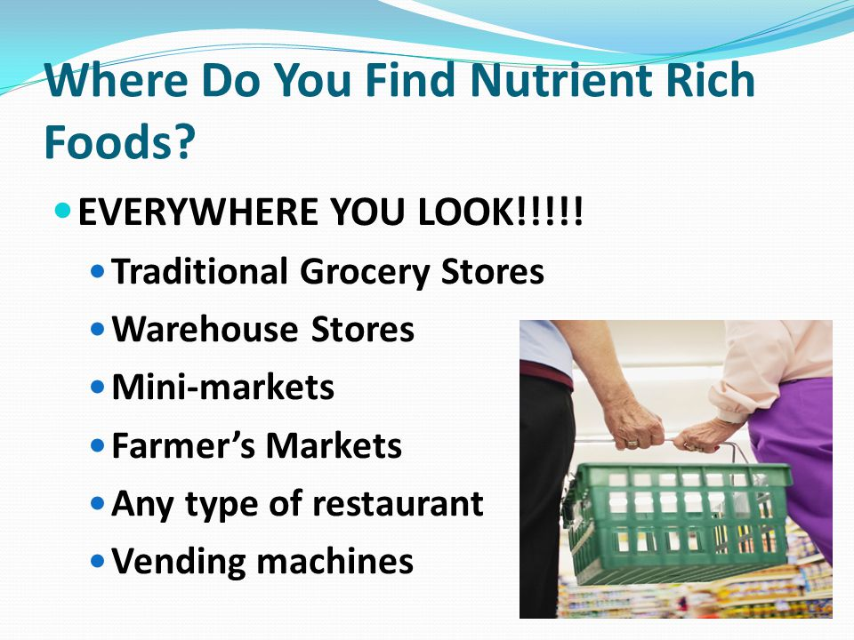 Searching the Grocery Store: Milk/Dairy Aisle Nutrient Poor ChoicesNutrient Rich Choices Full fat cheesesLow fat cheeses Whole milk1% or nonfat milk Full fat yogurtLow/nonfat yogurt Full fat cottage cheeseLow/nonfat cottage cheese Full fat sour creamLow/nonfat sour cream